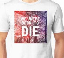 Born To Die Unisex T-Shirt