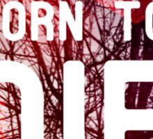 Born To Die Sticker