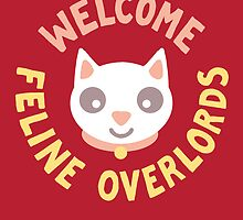 Welcome Feline Overlords by vonplatypus