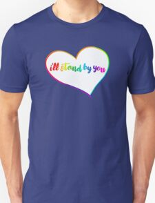I'll Stand By You Unisex T-Shirt