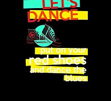 """""""Let's dance, put on your red shoes and dance the blues"""" - David Bowie by WitchDesign"""