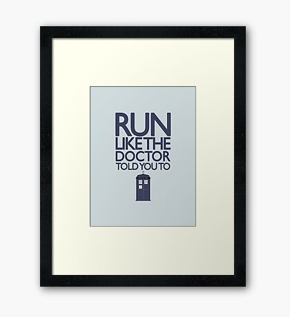 Run like the Doctor told you to - Doctor Who Framed Print