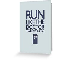 Run like the Doctor told you to - Doctor Who Greeting Card