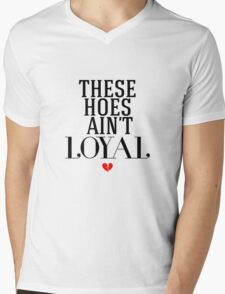 These Hoes Ain't Loyal Mens V-Neck T-Shirt