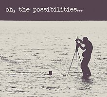 Oh the Possibilities... by Maren Misner