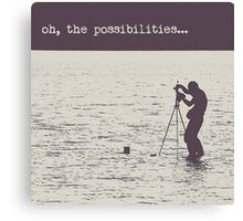 Oh the Possibilities... Canvas Print