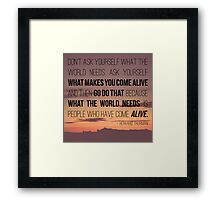 What Makes You Come Alive Framed Print