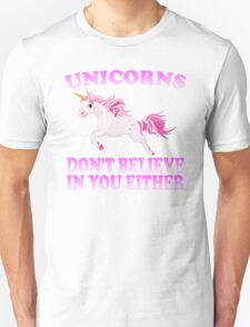 Unicorns Don't Believe In You Unisex T-Shirt