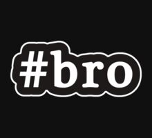 Bro - Hashtag - Black & White by graphix