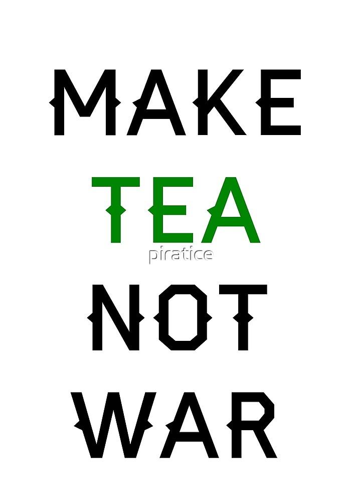 Make Tea not War by piratice