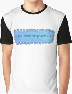 Be nice to plants Graphic T-Shirt