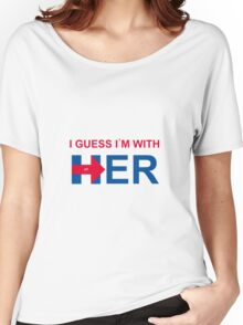 i guess i'm with her Women's Relaxed Fit T-Shirt