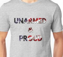 UNARMED & PROUD Unisex T-Shirt
