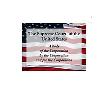 US Supreme Court of by and for the Corporation tee shirt Photographic Print