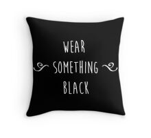 """Wear something... black."" Throw Pillow"