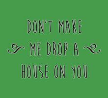 """Don't make me drop a house on you."" Kids Tee"