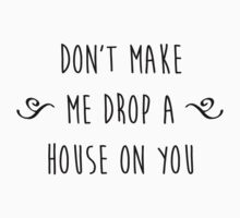 """Don't make me drop a house on you."" Kids Tee"
