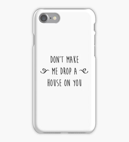 """Don't make me drop a house on you."" iPhone Case/Skin"