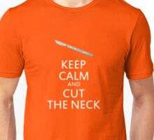 Keep Calm and Cut the Neck Unisex T-Shirt