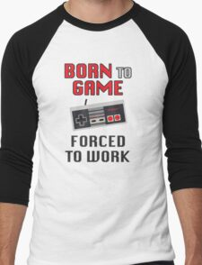 Born to Game: Forced to Work Men's Baseball ¾ T-Shirt
