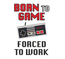 Born to Game: Forced to Work Photographic Print