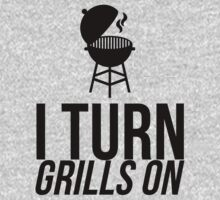 I TURN GRILLS ON by mralan