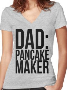 DAD: PANCAKE MAKER Women's Fitted V-Neck T-Shirt
