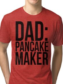 DAD: PANCAKE MAKER Tri-blend T-Shirt