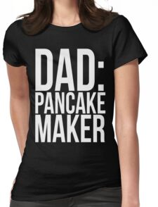 DAD: PANCAKE MAKER Womens Fitted T-Shirt