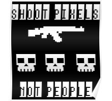 Shoot Pixels Not People (White) Poster