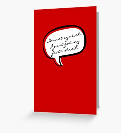 I'm not cynical VRS2 Greeting Card