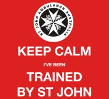 KEEP CALM I've been TRAINED BY ST JOHN  by stjohnnsw