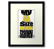 My Cup Size Is Stanley Framed Print