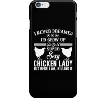I Never Dreamed I'd Grow Up To Be Super Sexy Chicken Lady iPhone Case/Skin