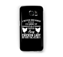 I Never Dreamed I'd Grow Up To Be Super Sexy Chicken Lady Samsung Galaxy Case/Skin