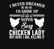 I Never Dreamed I'd Grow Up To Be Super Sexy Chicken Lady Unisex T-Shirt