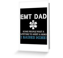 EMT Dad, Some People Wait A Lifetime To Meet A Hero I Raised Mine Greeting Card