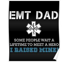 EMT Dad, Some People Wait A Lifetime To Meet A Hero I Raised Mine Poster