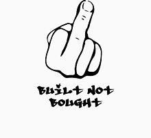 Built Not Bought Unisex T-Shirt
