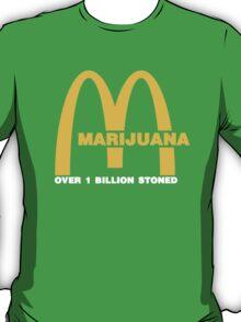 Marijuana - over one billion stoned (McDonalds Parody) T-Shirt