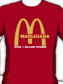 Marijuana - over one billion stoned (McDonalds Parody) T-Shirt