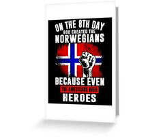 On The 8th Day God Created The Norwegians Because Even The Americans Need Heroes Greeting Card