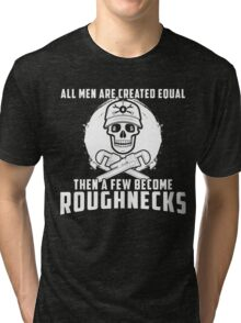 All Men Are Created Equal Then A Few Become Roughnecks Tri-blend T-Shirt
