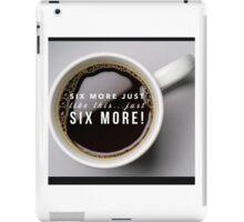 Six more... iPad Case/Skin