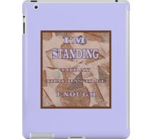MESSAGE:  I'M STANDING.  TODAY THAT HAS TO BE ENOUGH. iPad Case/Skin
