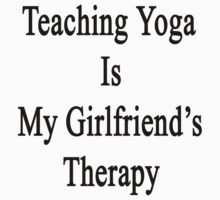 Teaching Yoga Is My Girlfriend's Therapy by supernova23