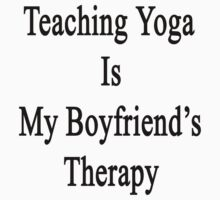 Teaching Yoga Is My Boyfriend's Therapy  by supernova23