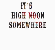it's high noon somewhere Unisex T-Shirt