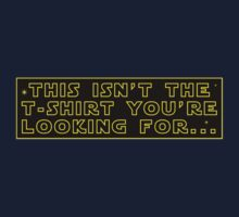 This Isn't The T-Shirt You're Looking For Kids Tee