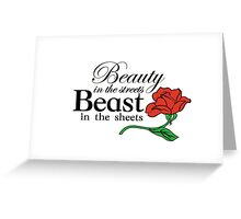 Beauty in the Streets, Beast in the Sheets Greeting Card